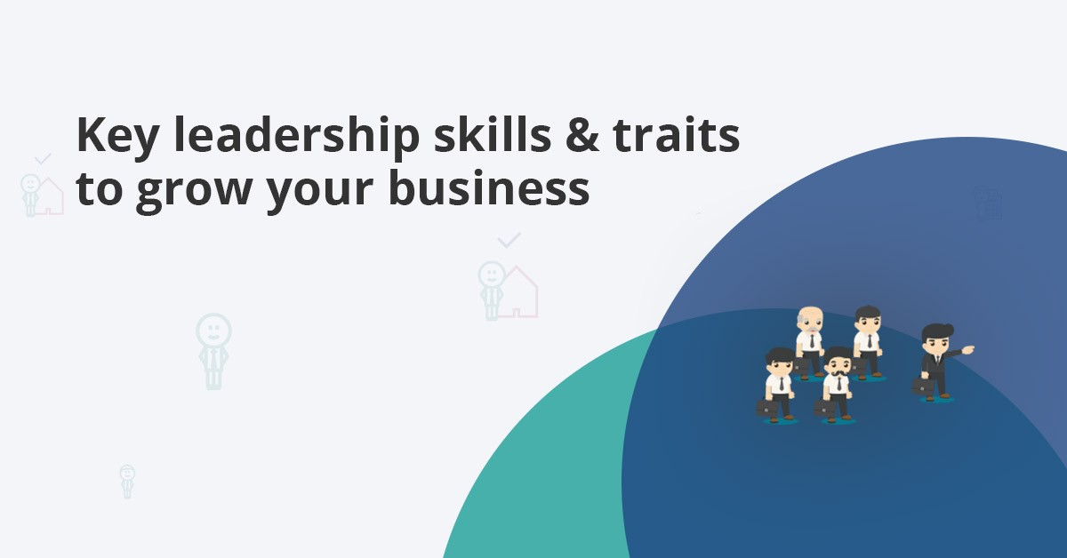 essential leadership skills that can help your company grow