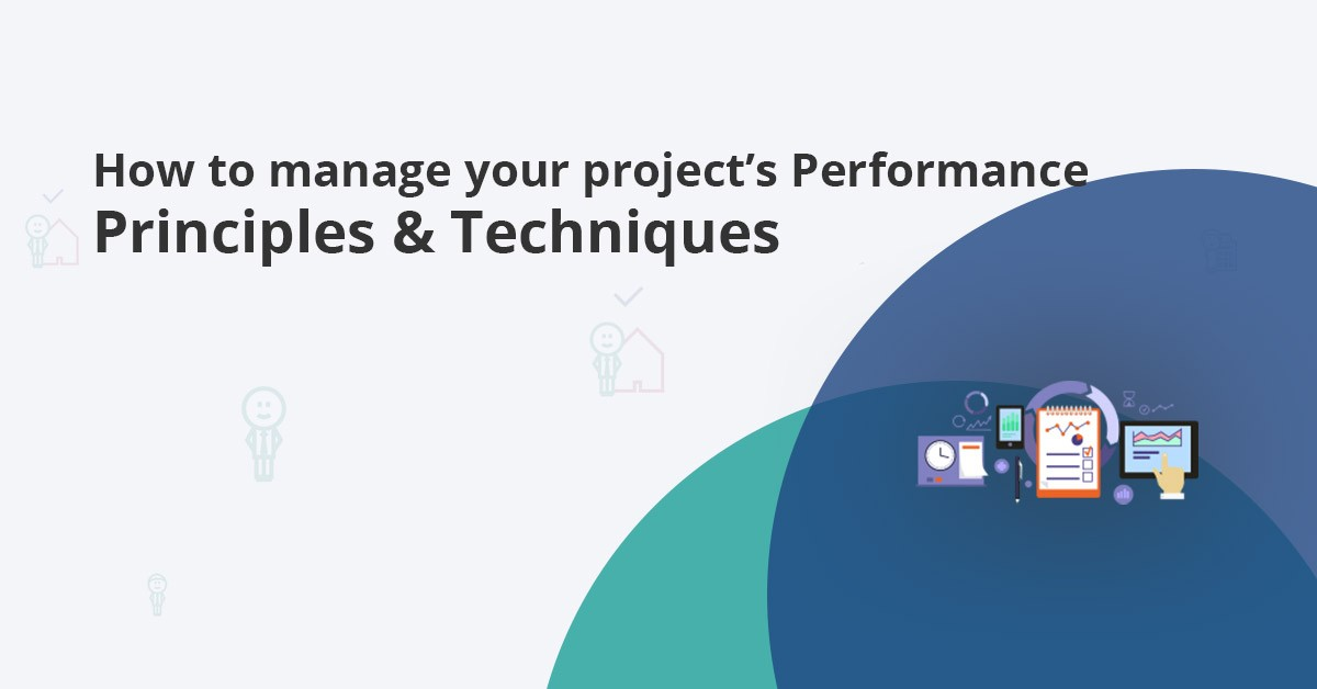 how to manage a project's performance: principles & techniques