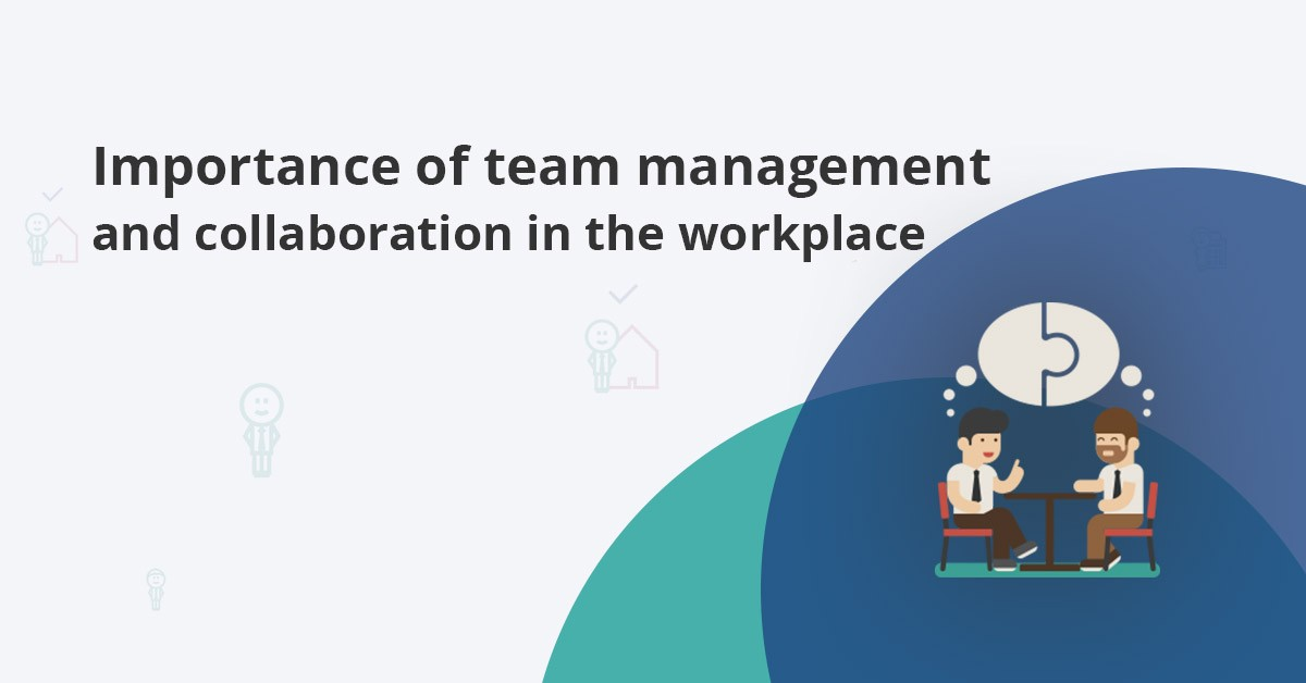 Team Management Definition The Importance Of Teamwork And Collaboration In The Workplace Elorus Blog