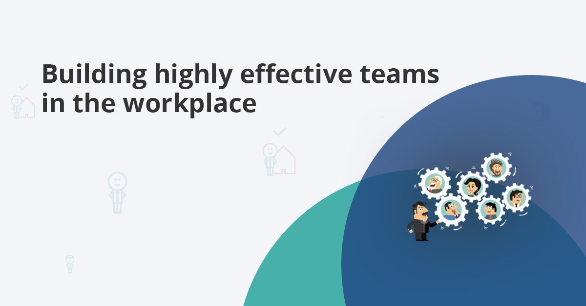 building highly effective and collaborating teams in the workplace