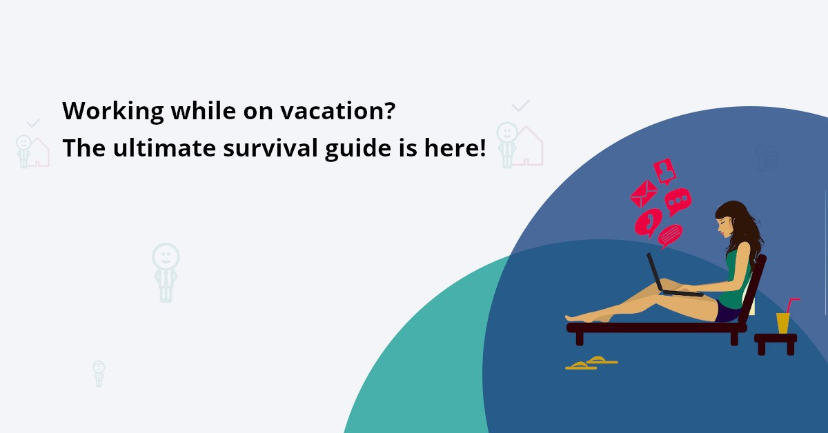 You survival guide to working on vacation